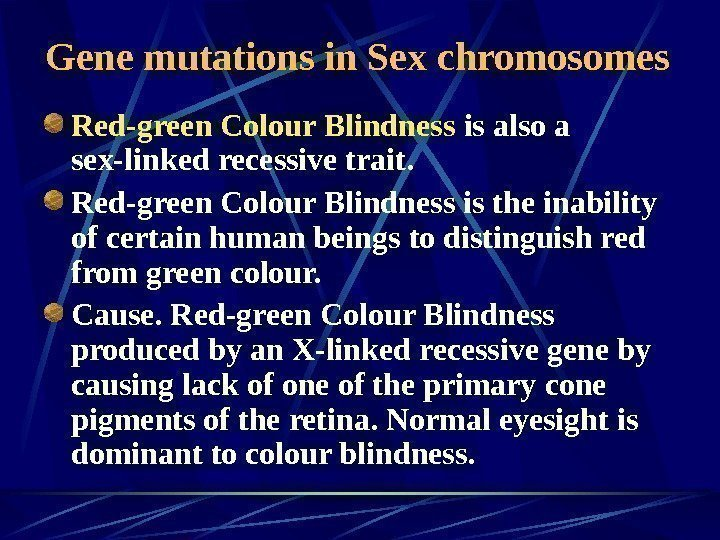 Gene mutations in Sex chromosomes Red-green Colour Blindness is also a sex-linked
