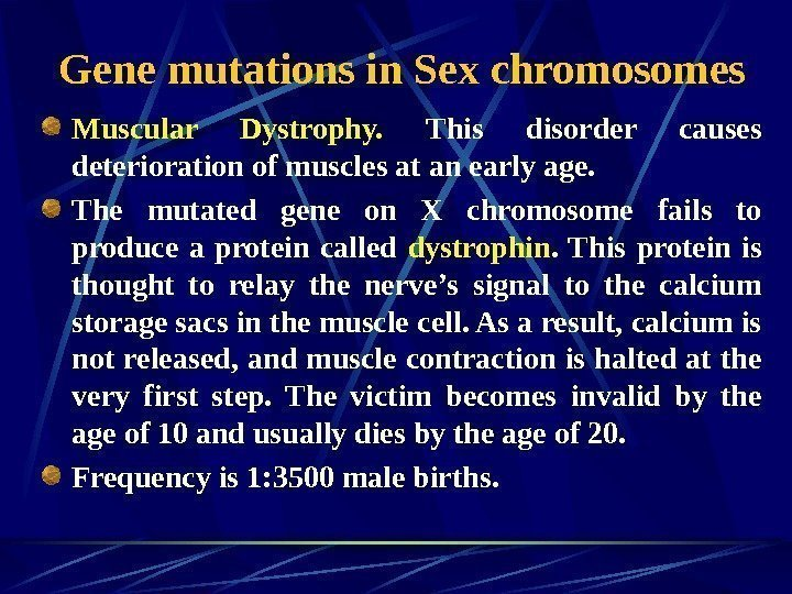 Gene mutations in Sex chromosomes Muscular Dystrophy.  This disorder causes deterioration