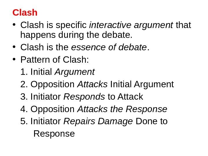 Clash • Clash is specific interactive argument that happens during the debate.  •