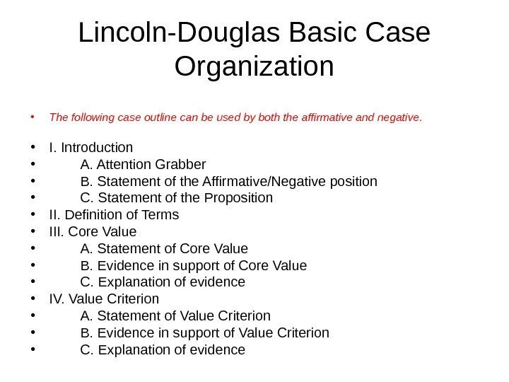 Lincoln-Douglas Basic Case Organization • The following case outline can be used by both