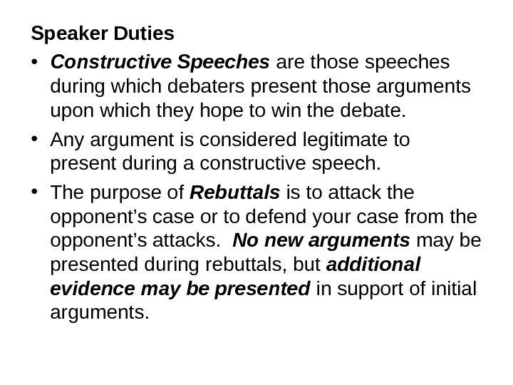 Speaker Duties • Constructive Speeches are those speeches during which debaters present those arguments