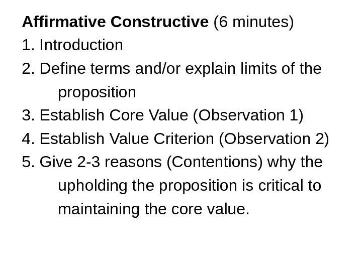 Affirmative Constructive (6 minutes) 1. Introduction 2. Define terms and/or explain limits of the
