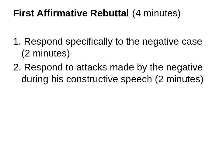 First Affirmative Rebuttal (4 minutes) 1. Respond specifically to the negative case (2 minutes)