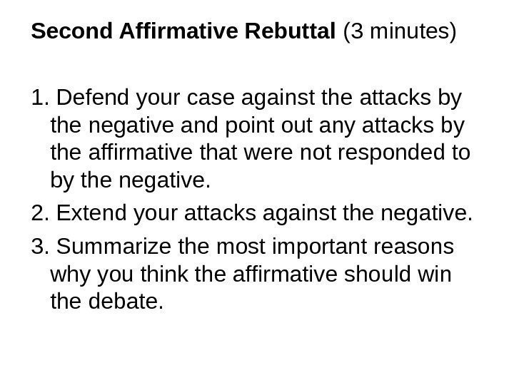 Second Affirmative Rebuttal (3 minutes) 1. Defend your case against the attacks by the