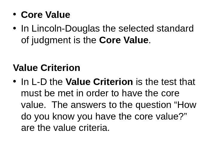 • Core Value • In Lincoln-Douglas the selected standard of judgment is the