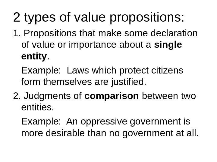 2 types of value propositions: 1. Propositions that make some declaration of value or