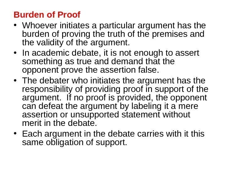 Burden of Proof • Whoever initiates a particular argument has the burden of proving