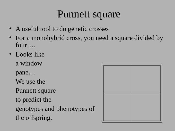 Punnett square • A useful tool to do genetic crosses • For a monohybrid