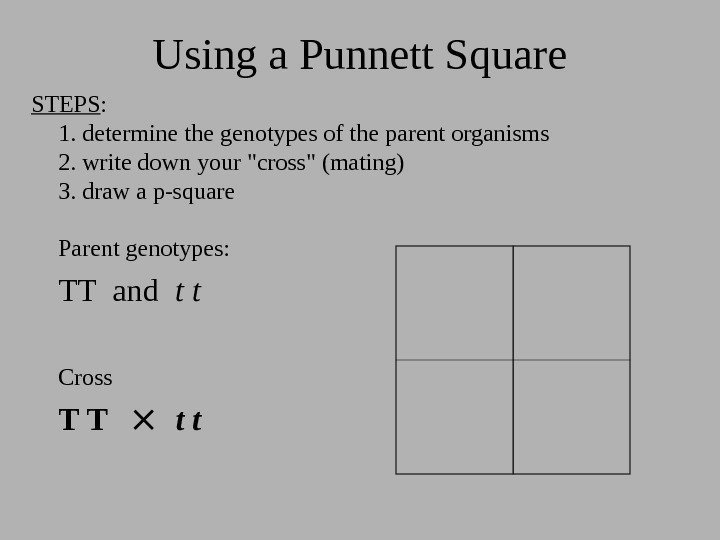 Using a Punnett Square STEPS :  1. determine the genotypes of the parent