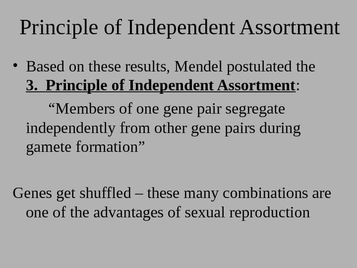 Principle of Independent Assortment • Based on these results, Mendel postulated the 3. Principle
