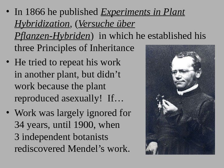 • In 1866 he published Experiments in Plant Hybridization , ( Versuche über
