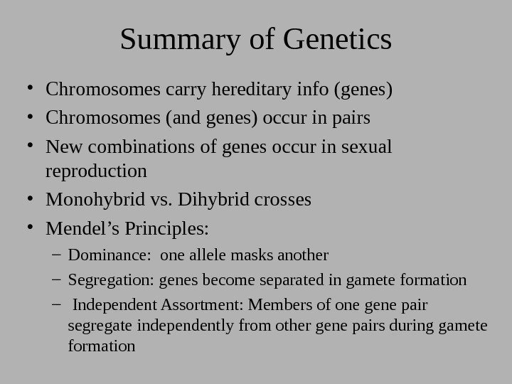 Summary of Genetics • Chromosomes carry hereditary info (genes) • Chromosomes (and genes) occur