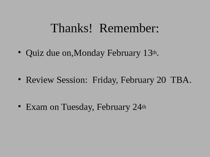 Thanks! Remember:  • Quiz due on, Monday February 1 3 th.  •