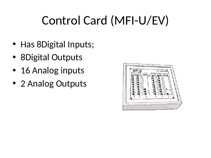 Control Card (MFI-U/EV) • Has 8 Digital Inputs;  • 8 Digital Outputs •