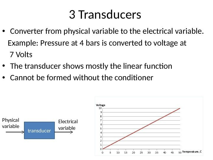3 Transducers • Converter from physical variable to the electrical variable. Example: Pressure at