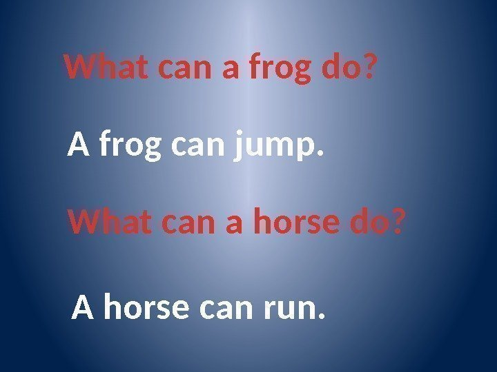 What can a frog do? A frog can jump. What can a horse do?
