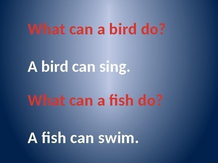 What can a bird do? A bird can sing. What can a fish do?