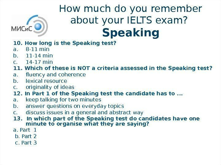 How much do you remember about your IELTS exam?  Speaking 10.  How
