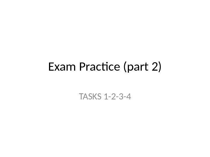 Exam Practice (part 2) TASKS 1 -2 -3 -4