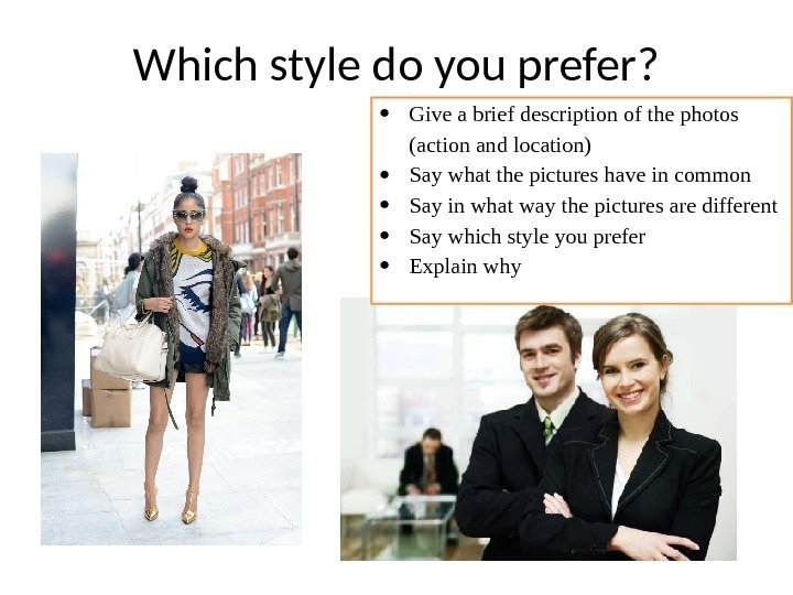 Which style do you prefer?  Give a brief description of the photos (action