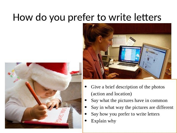 How do you prefer to write letters  Give a brief description of the