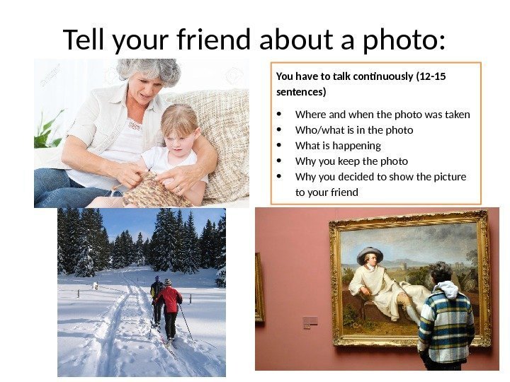 Tell your friend about a photo: You have to talk continuously (12 -15 sentences)