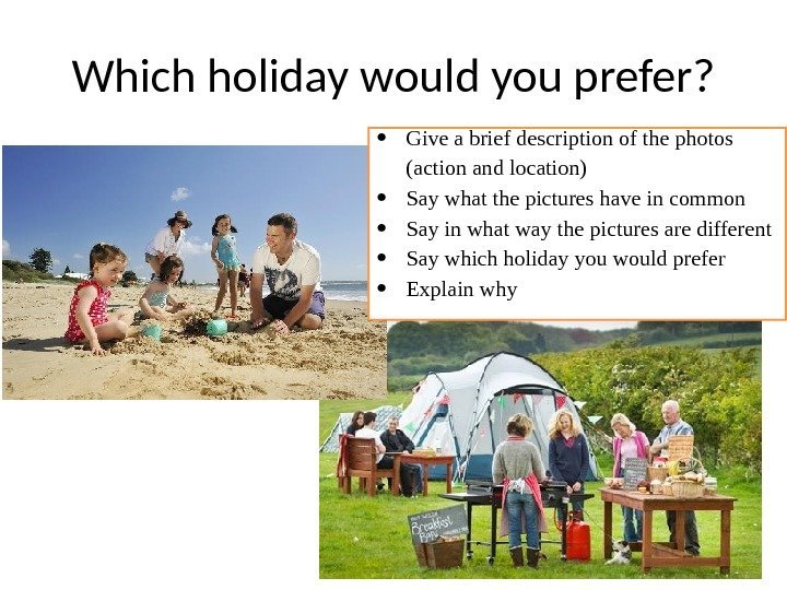 Which holiday would you prefer?  Give a brief description of the photos (action