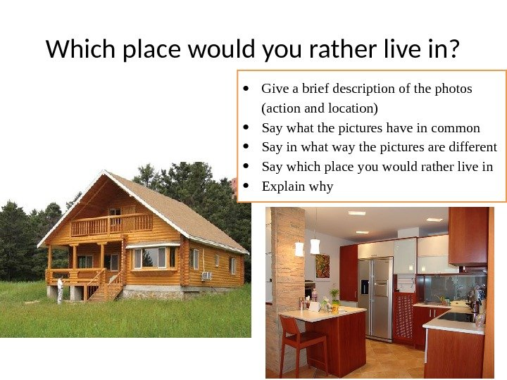Which place would you rather live in?  Give a brief description of the