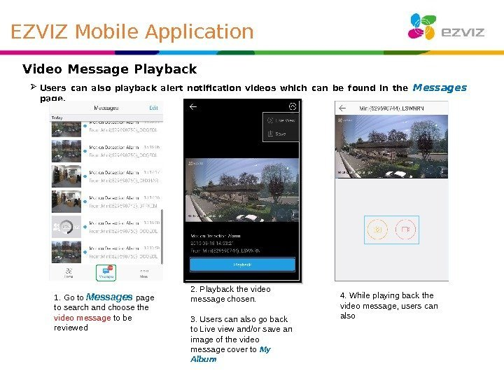 Video Message Playback Users can also playback alert notification videos which can be