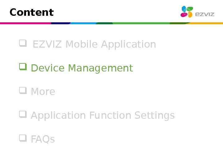 Content EZVIZ Mobile Application  Device Management  More  Application Function Settings FAQs