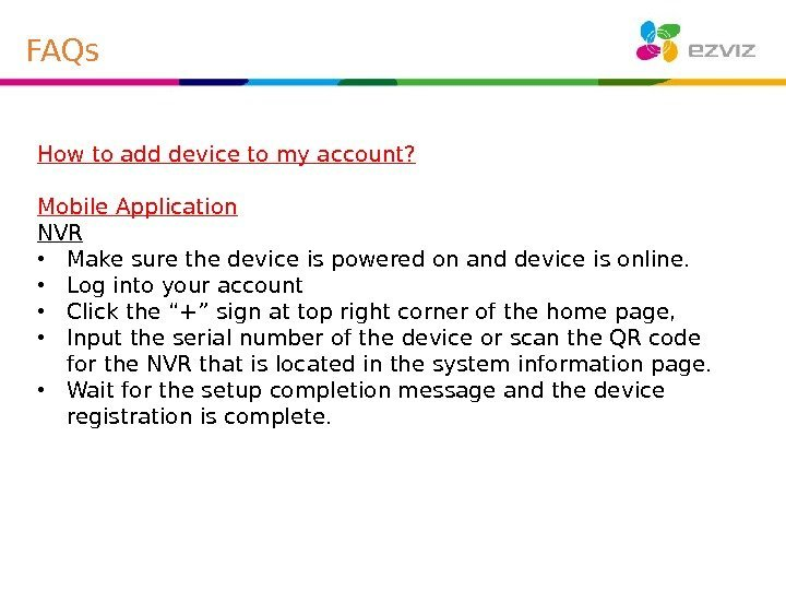 How to add device to my account? Mobile Application NVR • Make sure the