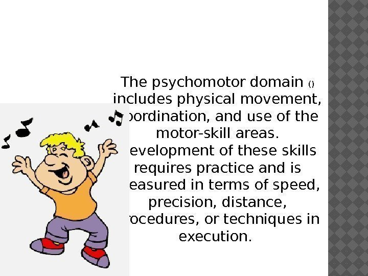 Psychomotor The psychomotor domain ()  includes physical movement,  coordination, and use of