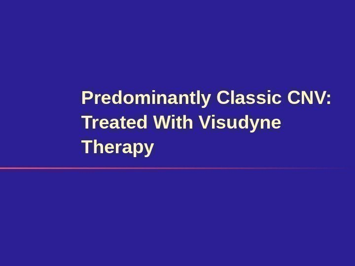 Predominantly Classic CNV:  Treated With Visudyne Therapy