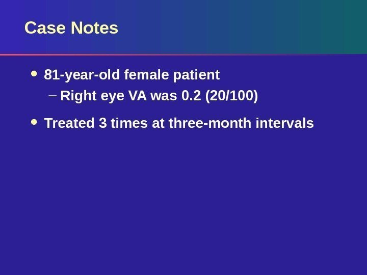 Case Notes 81 -year-old female patient – Right eye VA was 0. 2 (20/100)