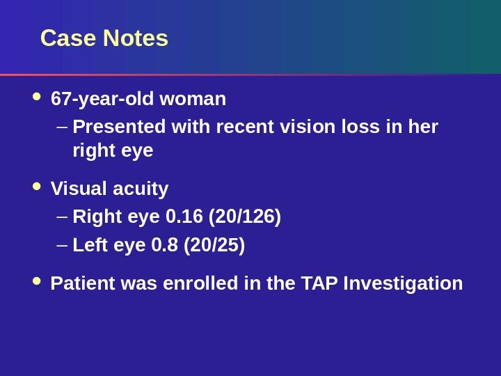Case Notes 67 -year-old woman – Presented with recent vision loss in her right