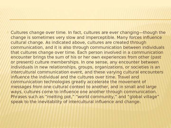 Cultures change over time. In fact, cultures are ever changing—though the change is