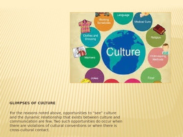 "GLIMPSES OF CULTURE For the reasons noted above, opportunities to ""see"" culture and the"