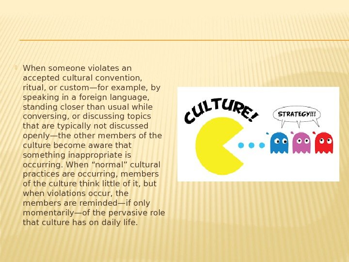 When someone violates an accepted cultural convention,  ritual, or custom—for example, by
