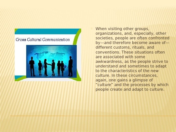 When visiting other groups,  organizations, and, especially, other societies, people are often