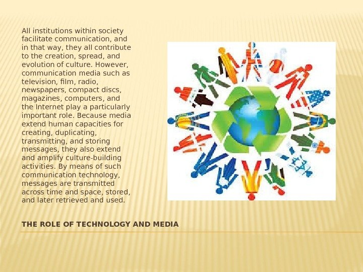 THE ROLE OF TECHNOLOGY AND MEDIAAll institutions within society facilitate communication, and in that