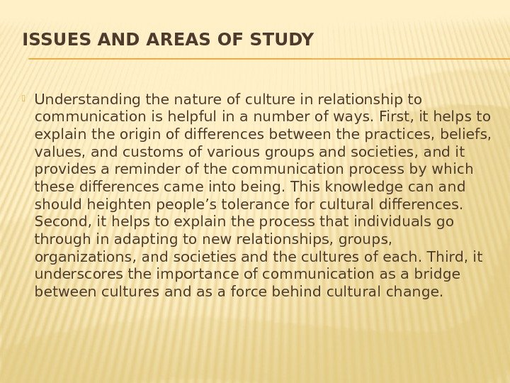 ISSUES AND AREAS OF STUDY Understanding the nature of culture in relationship to communication