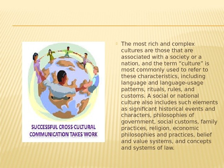 The most rich and complex cultures are those that are associated with a
