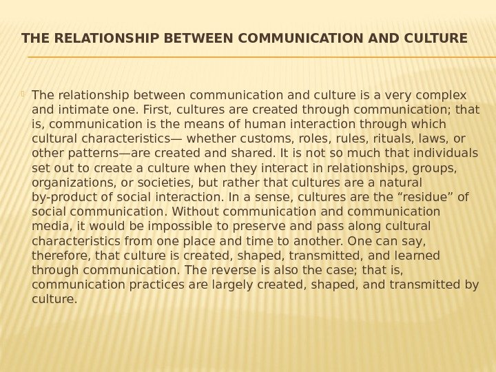THE RELATIONSHIP BETWEEN COMMUNICATION AND CULTURE The relationship between communication and culture is a