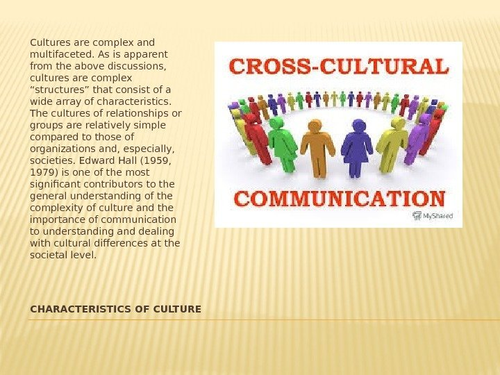 CHARACTERISTICS OF CULTURECultures are complex and multifaceted. As is apparent from the above discussions,