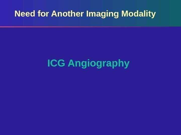 Need for Another Imaging Modality ICG Angiography