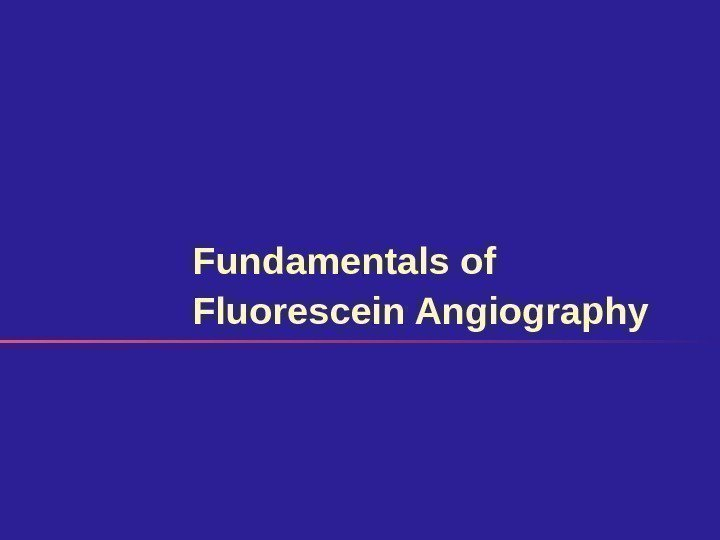 Fundamentals of Fluorescein Angiography