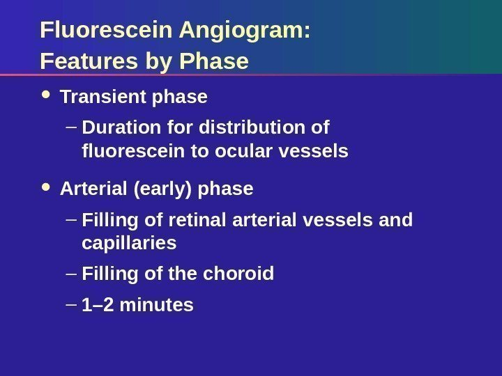 Fluorescein Angiogram:  Features by Phase Transient phase – Duration for distribution of fluorescein