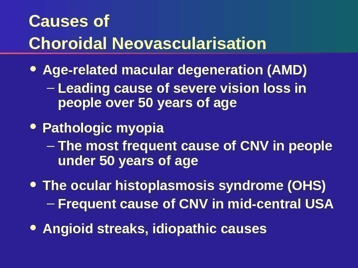 Causes of Choroidal Neovascularisation Age-related macular degeneration (AMD) – Leading cause of severe vision