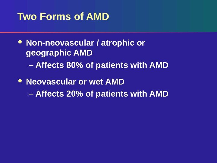 Two Forms of AMD Non-neovascular / atrophic or geographic AMD – Affects 80 of