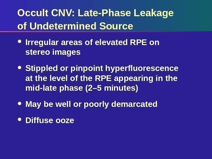 Occult CNV: Late-Phase Leakage of Undetermined Source Irregular areas of elevated RPE on stereo
